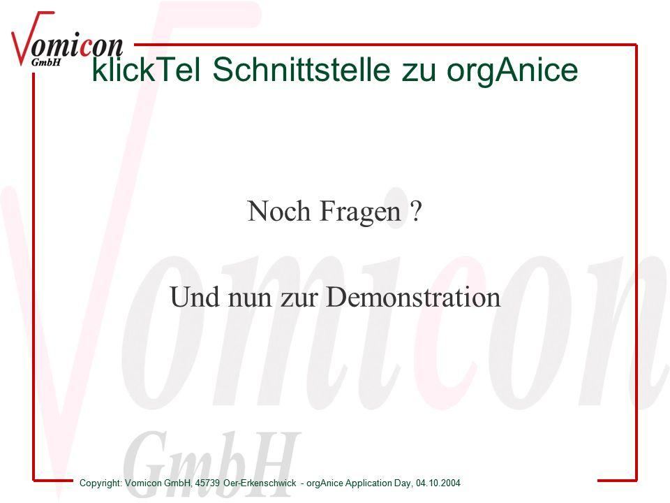 Copyright: Vomicon GmbH, 45739 Oer-Erkenschwick - orgAnice Application Day, 04.10.2004 klickTel Schnittstelle zu orgAnice Noch Fragen ? Und nun zur De