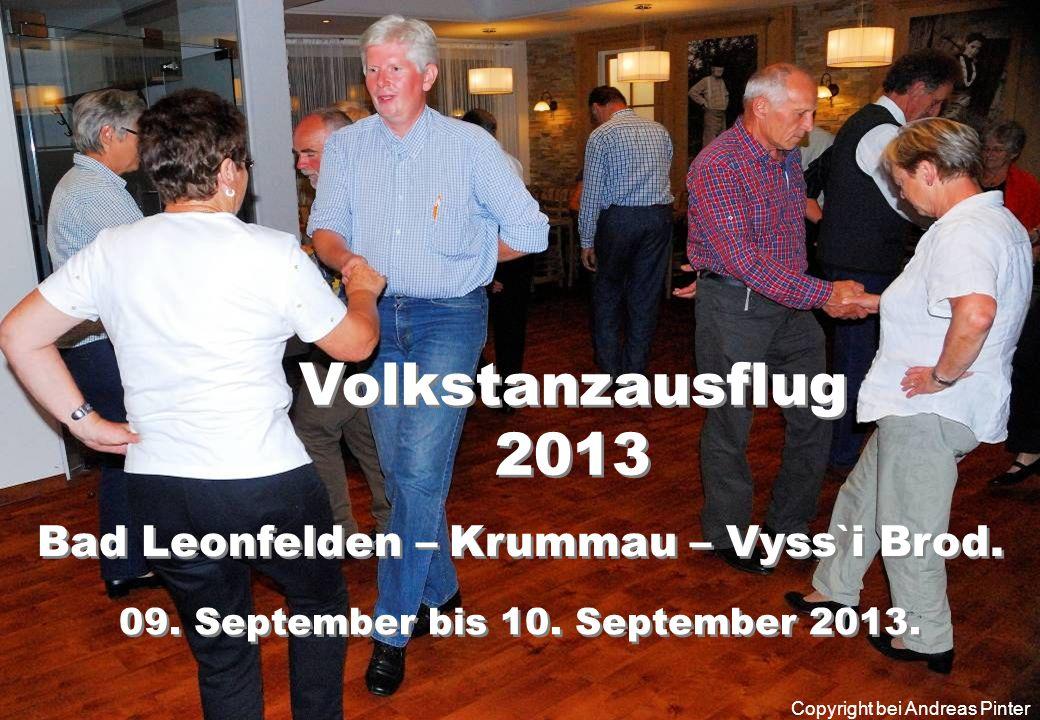 Volkstanzausflug 2013 Volkstanzausflug 2013 Bad Leonfelden – Krummau – Vyss`i Brod.