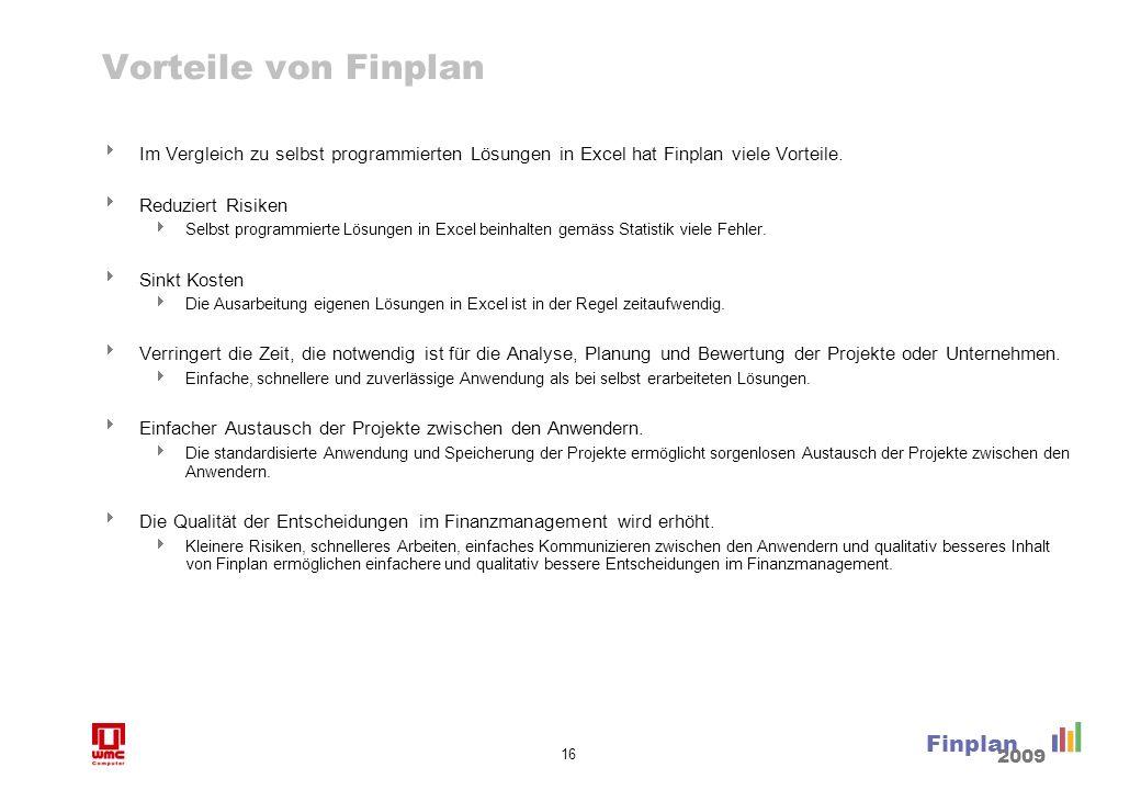 16 Finplan 2009 Vorteile von Finplan Im Vergleich zu selbst programmierten Lösungen in Excel hat Finplan viele Vorteile. Reduziert Risiken Selbst prog