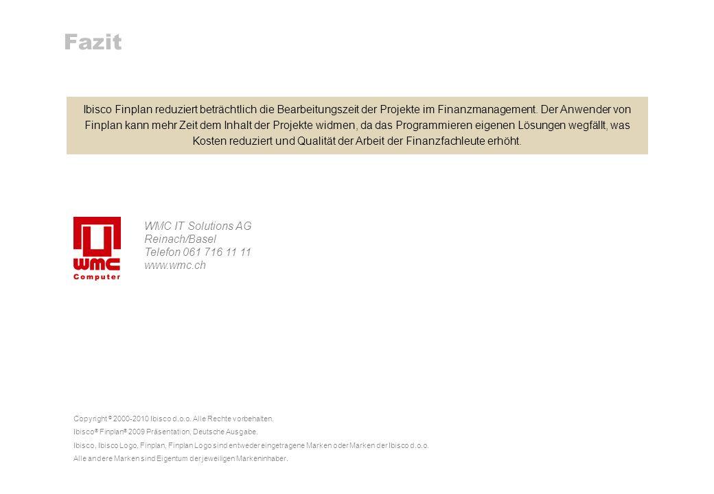 17 Finplan 2009 Fazit WMC IT Solutions AG Reinach/Basel Telefon 061 716 11 11 www.wmc.ch Copyright © 2000-2010 Ibisco d.o.o. Alle Rechte vorbehalten.