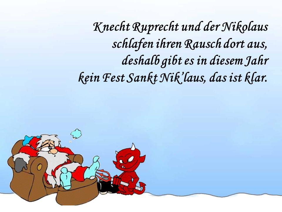 Auch Nikolaus gesteht betroffen: Hab ihn in Myra schon versoffen! Sie landen, wie könnt s anders sein, in einer Zelle jetzt zu zwei'n.