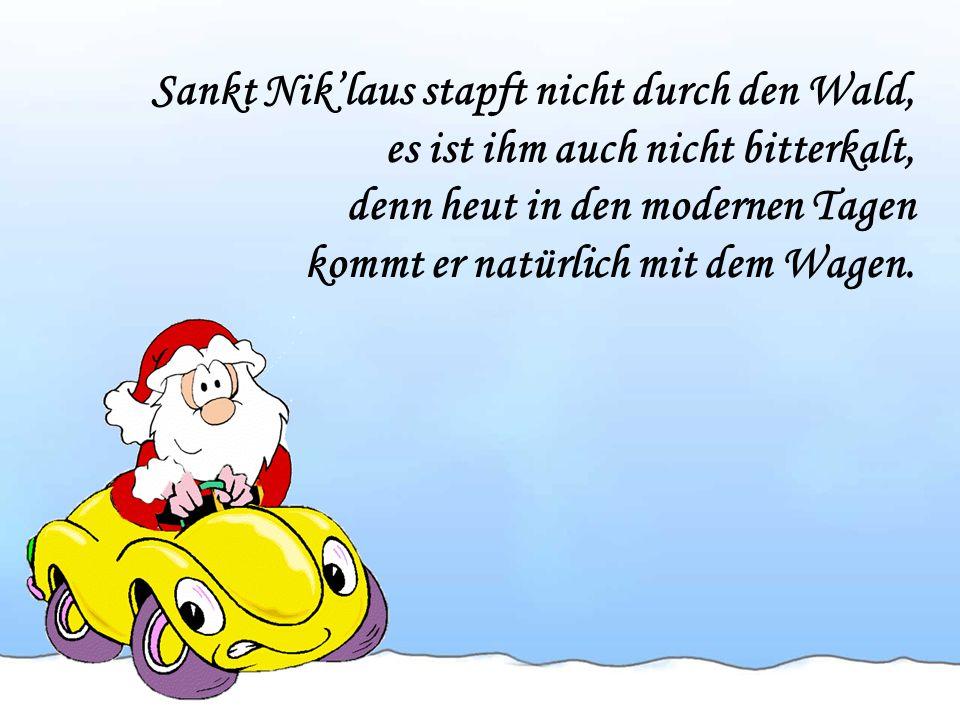 Wer die Geschenke möchte haben, die liegen alle noch im Wagen, doch dem, der etwas warten kann, bringt sie vielleicht der Weihnachtsmann.