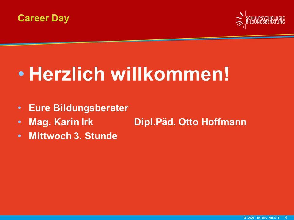 1 Career Day Herzlich willkommen! Eure Bildungsberater Mag. Karin Irk Dipl.Päd. Otto Hoffmann Mittwoch 3. Stunde