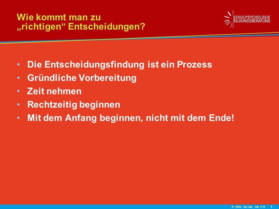 © 2009, bm:ukk, Abt. I/15 1 Wie kommt man zu richtigen Entscheidungen.
