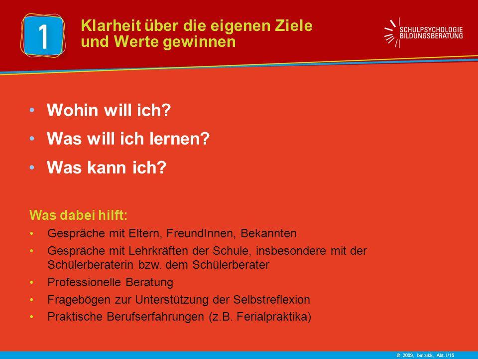 © 2009, bm:ukk, Abt. I/15 Wohin will ich. Was will ich lernen.