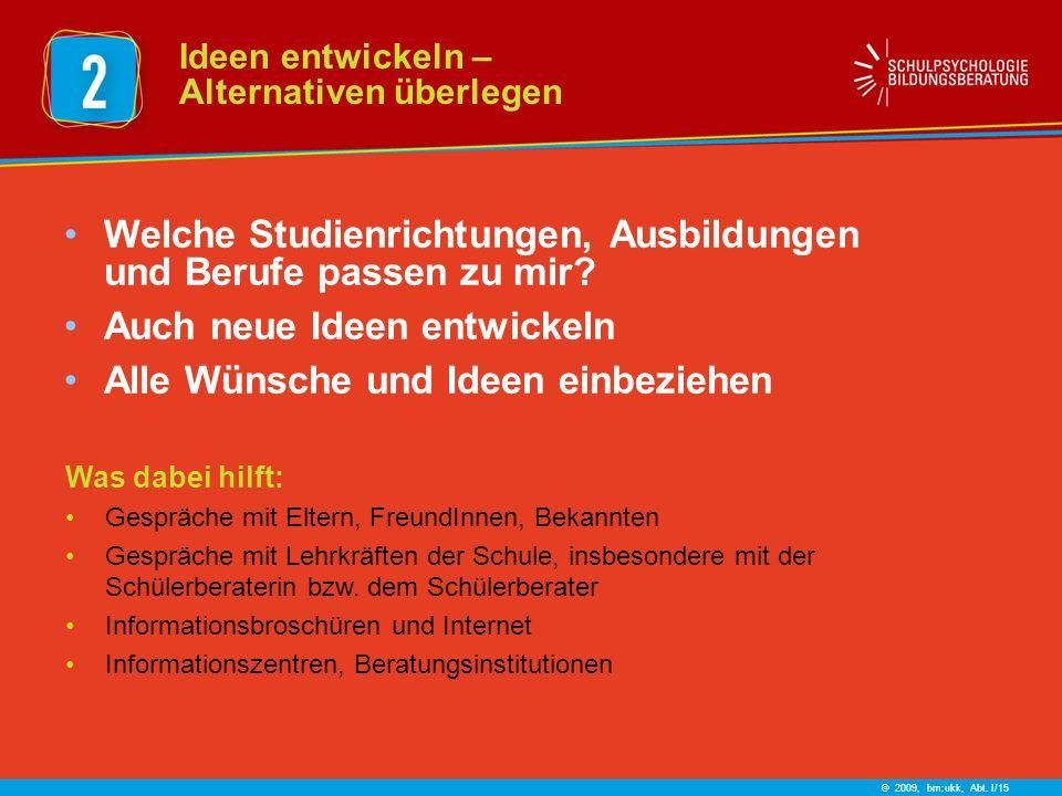 © 2009, bm:ukk, Abt. I/15 Welche Studienrichtungen, Ausbildungen und Berufe passen zu mir.