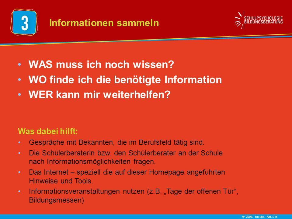 © 2009, bm:ukk, Abt. I/15 WAS muss ich noch wissen? WO finde ich die benötigte Information WER kann mir weiterhelfen? Was dabei hilft: Gespräche mit B