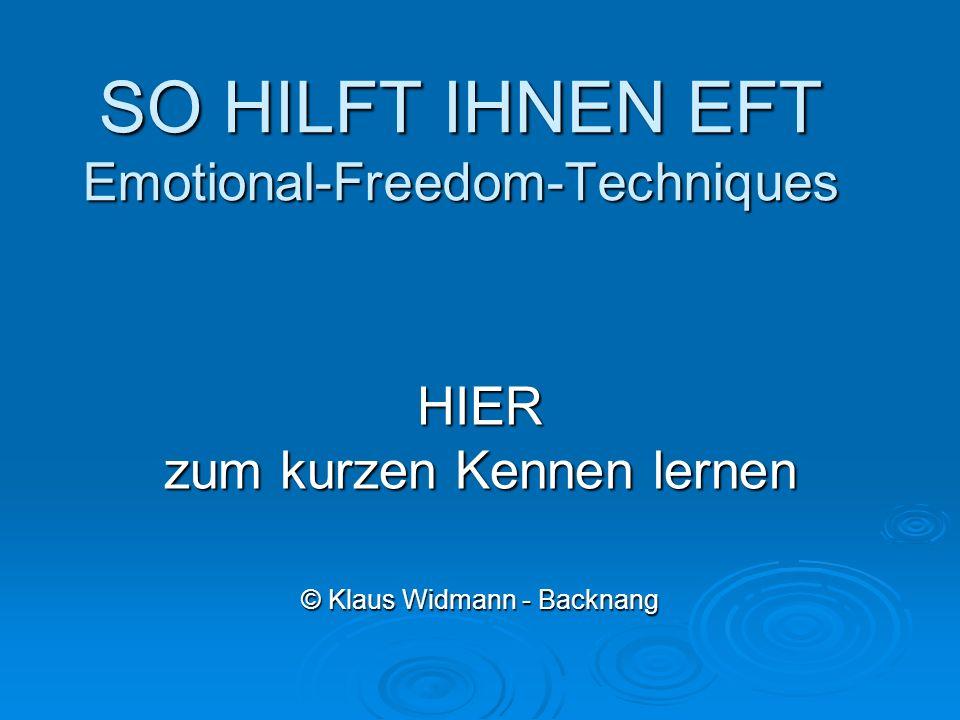 SO HILFT IHNEN EFT Emotional-Freedom-Techniques HIER zum kurzen Kennen lernen © Klaus Widmann - Backnang