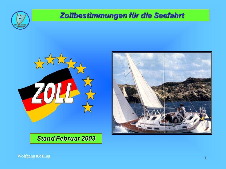 Wolfgang Kösling 1 x Stand Februar 2003 Zollbestimmungen für die Seefahrt Zollbestimmungen für die Seefahrt