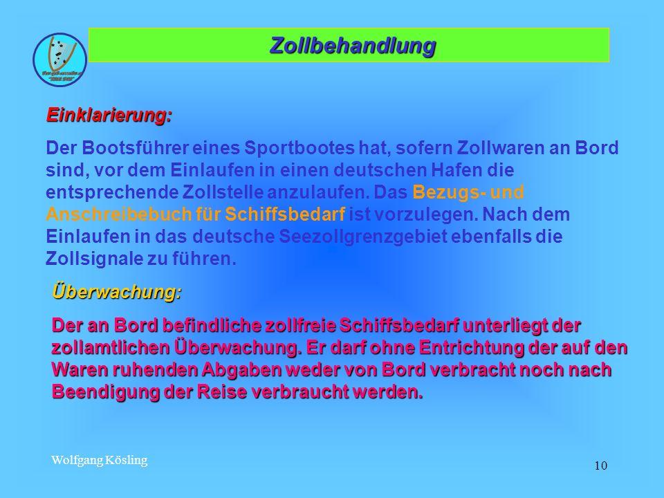 Wolfgang Kösling 10 Zollbehandlung Zollbehandlung Einklarierung: Der Bootsführer eines Sportbootes hat, sofern Zollwaren an Bord sind, vor dem Einlauf
