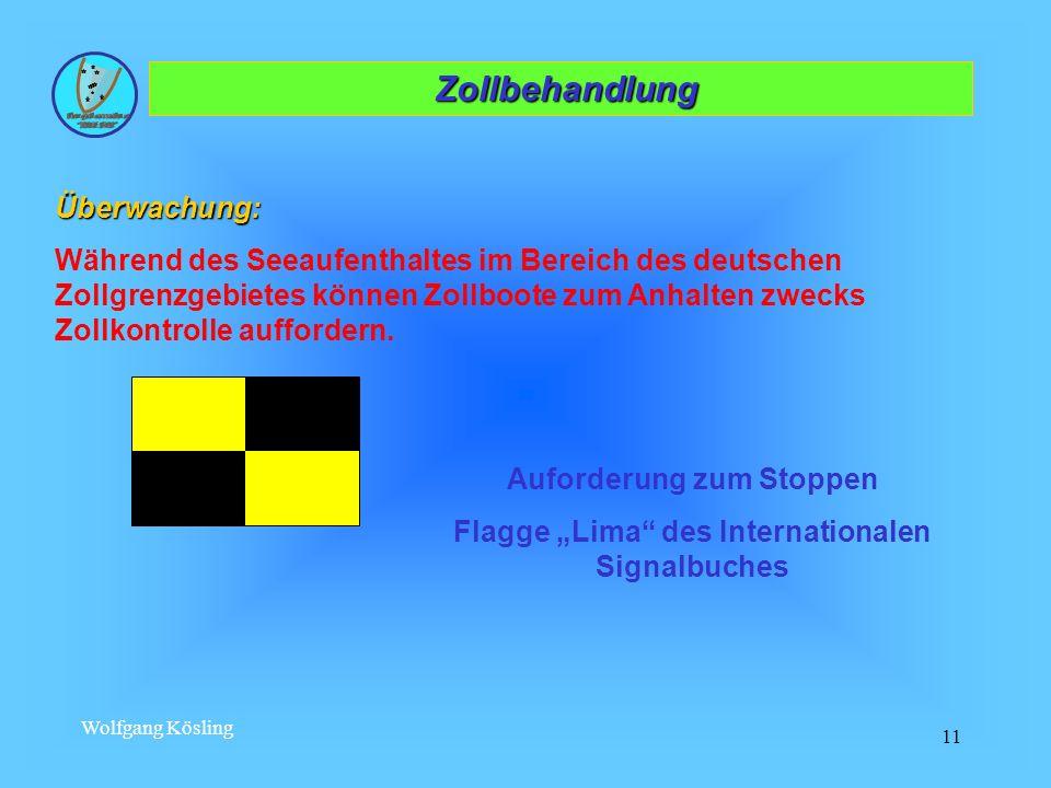 Wolfgang Kösling 11 Zollbehandlung ZollbehandlungÜberwachung: Während des Seeaufenthaltes im Bereich des deutschen Zollgrenzgebietes können Zollboote
