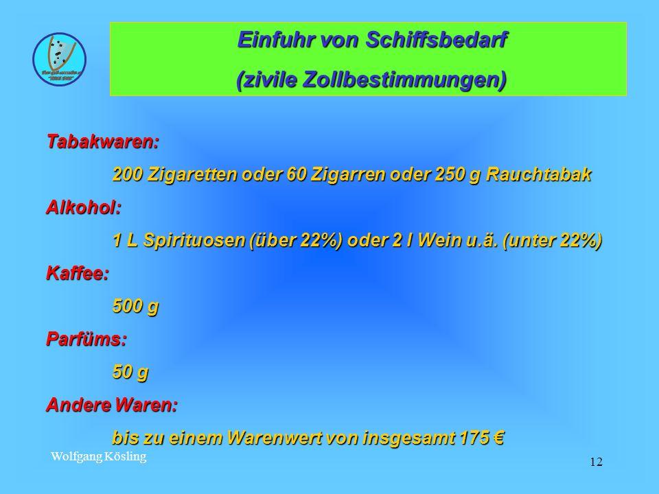 Wolfgang Kösling 12 Einfuhr von Schiffsbedarf Einfuhr von Schiffsbedarf (zivile Zollbestimmungen) (zivile Zollbestimmungen) Tabakwaren: 200 Zigaretten
