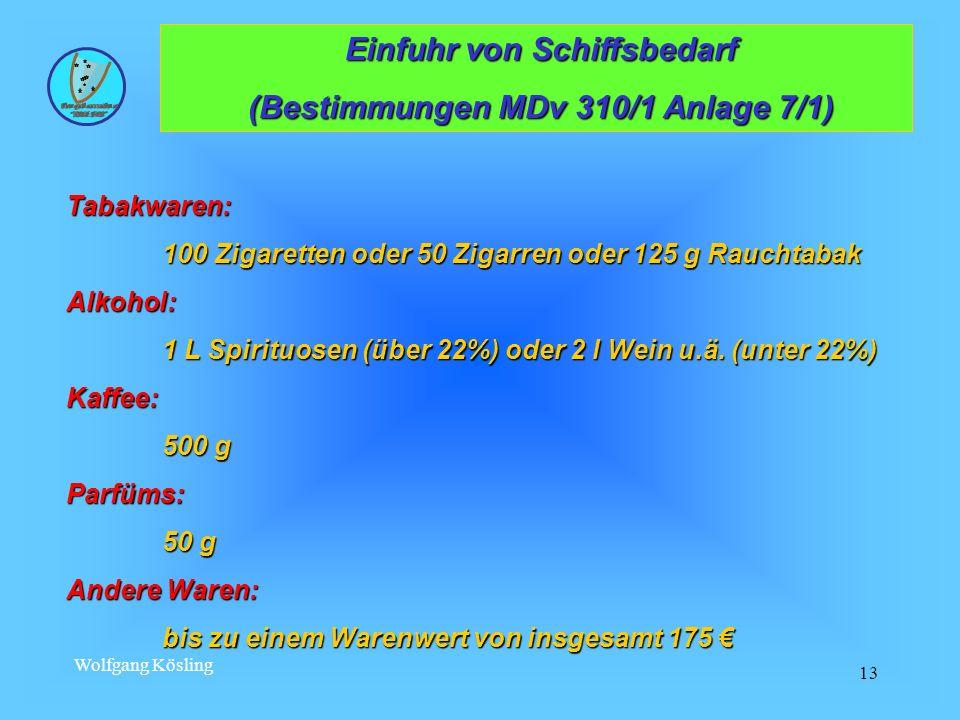 Wolfgang Kösling 13 Einfuhr von Schiffsbedarf Einfuhr von Schiffsbedarf (Bestimmungen MDv 310/1 Anlage 7/1) (Bestimmungen MDv 310/1 Anlage 7/1) Tabakw