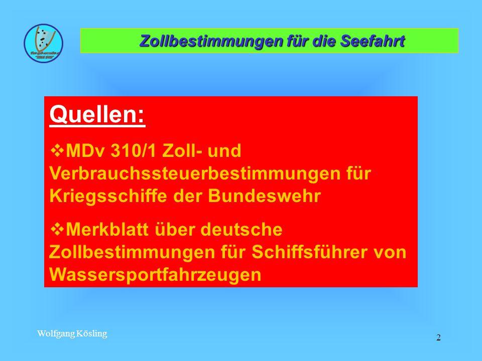 Wolfgang Kösling 2 Zollbestimmungen für die Seefahrt Zollbestimmungen für die Seefahrt Quellen: MDv 310/1 Zoll- und Verbrauchssteuerbestimmungen für K