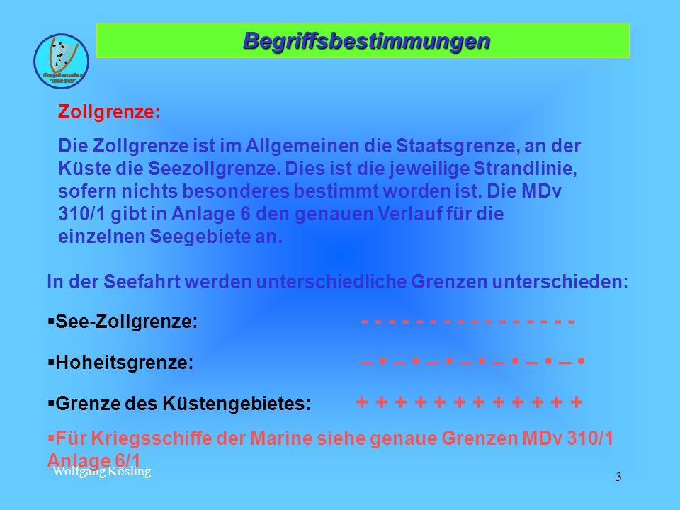 Wolfgang Kösling 3 Begriffsbestimmungen Begriffsbestimmungen Zollgrenze: Die Zollgrenze ist im Allgemeinen die Staatsgrenze, an der Küste die Seezollg
