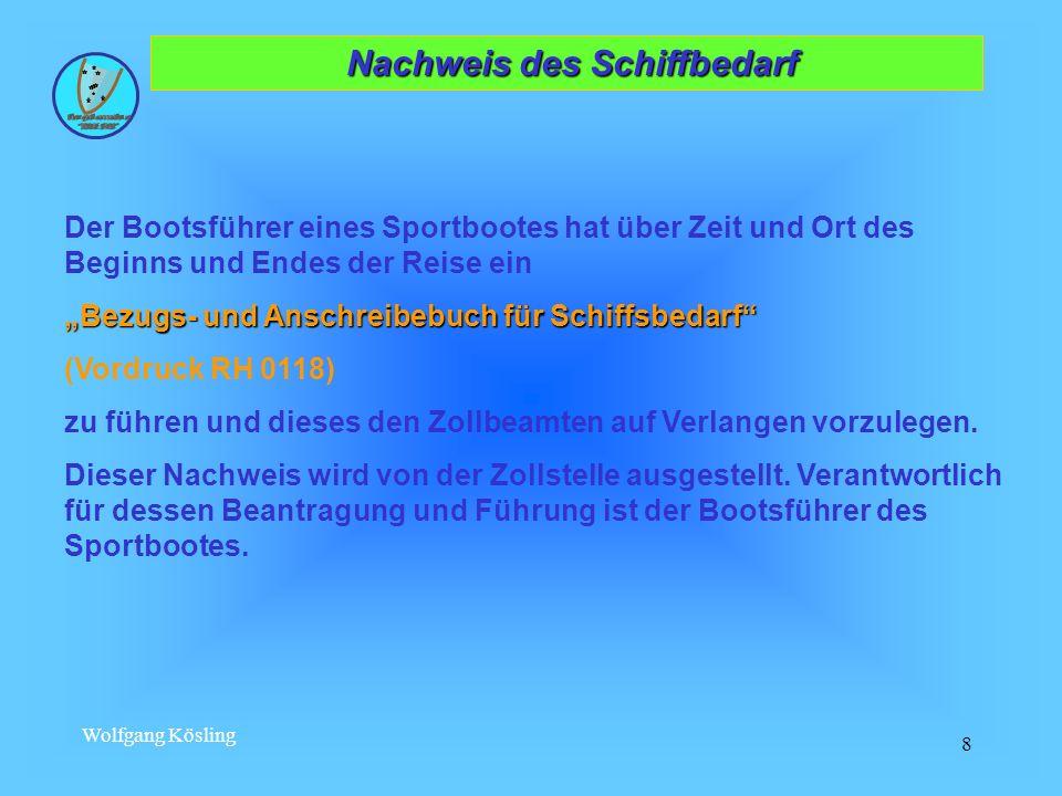 Wolfgang Kösling 8 Nachweis des Schiffbedarf Nachweis des Schiffbedarf Der Bootsführer eines Sportbootes hat über Zeit und Ort des Beginns und Endes d