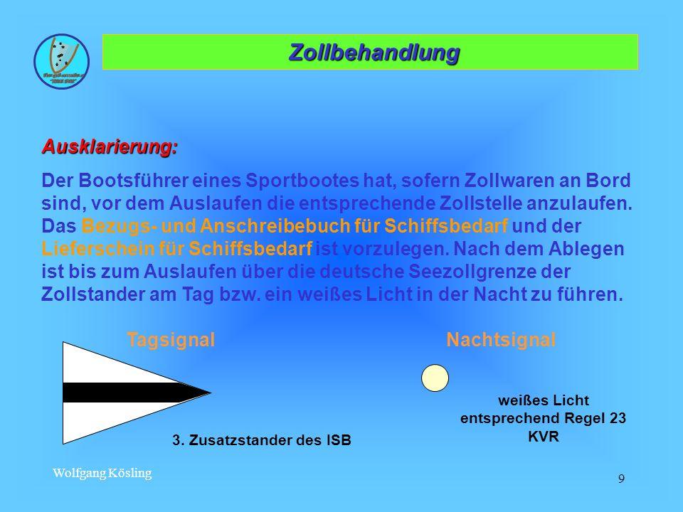 Wolfgang Kösling 9 Zollbehandlung ZollbehandlungAusklarierung: Der Bootsführer eines Sportbootes hat, sofern Zollwaren an Bord sind, vor dem Auslaufen