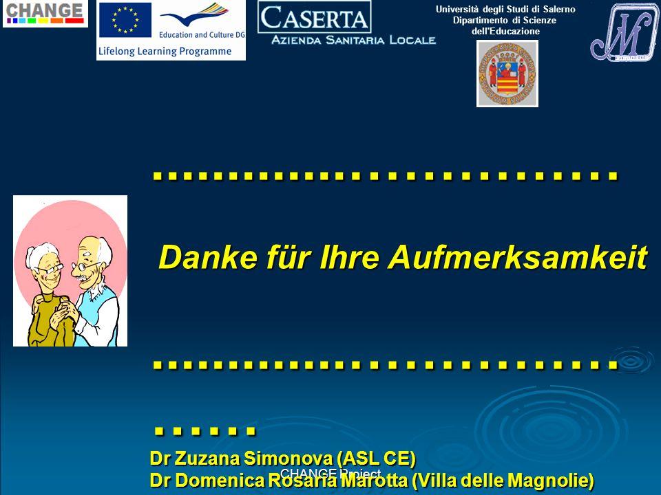 CHANGE Project.............…………… Danke für Ihre Aufmerksamkeit.............…………… …… Dr Zuzana Simonova (ASL CE) Dr Domenica Rosaria Marotta (Villa del