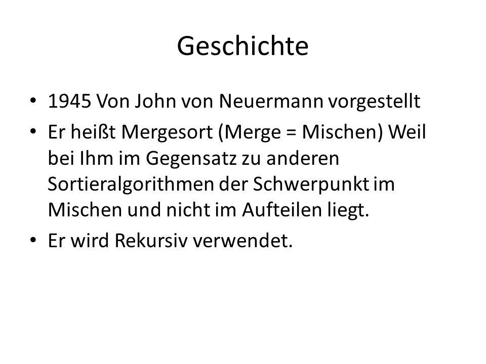Geschichte 1945 Von John von Neuermann vorgestellt Er heißt Mergesort (Merge = Mischen) Weil bei Ihm im Gegensatz zu anderen Sortieralgorithmen der Sc