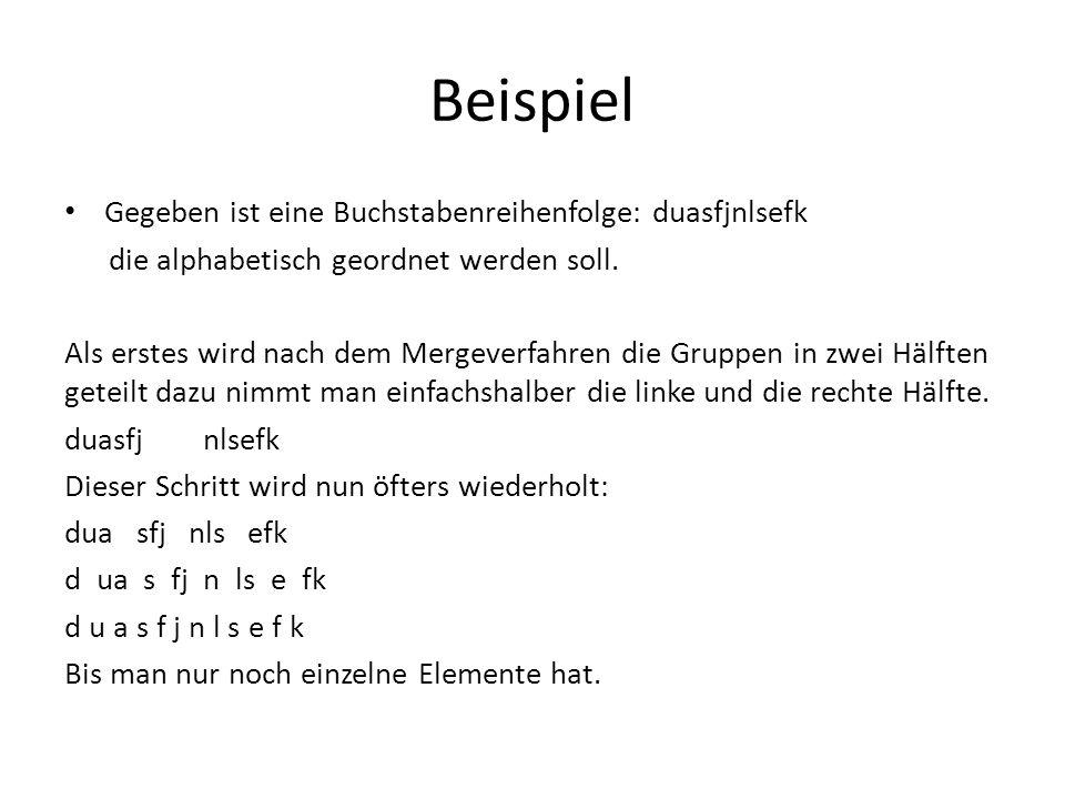 Beispiel Gegeben ist eine Buchstabenreihenfolge: duasfjnlsefk die alphabetisch geordnet werden soll. Als erstes wird nach dem Mergeverfahren die Grupp