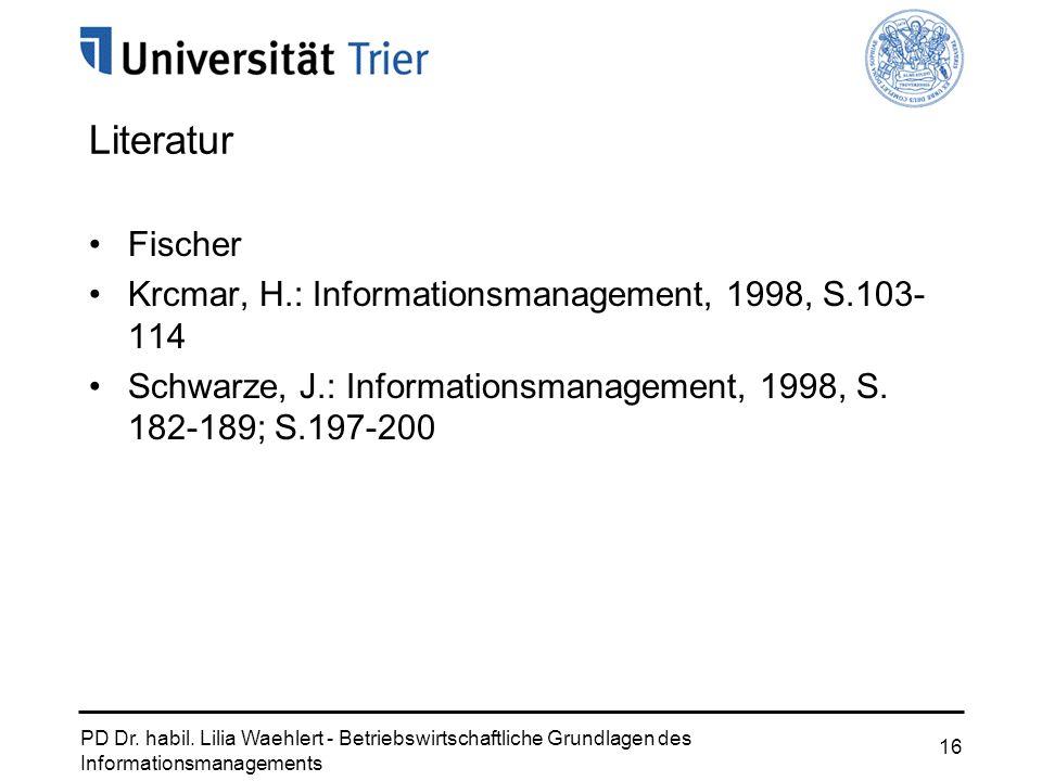 PD Dr. habil. Lilia Waehlert - Betriebswirtschaftliche Grundlagen des Informationsmanagements 16 Literatur Fischer Krcmar, H.: Informationsmanagement,