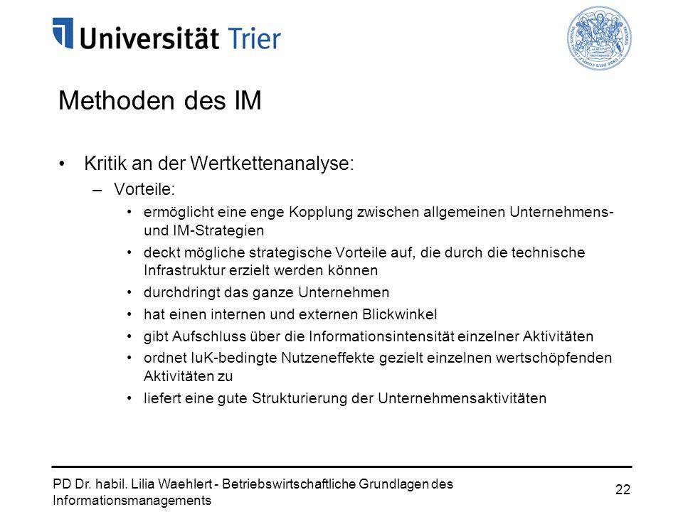 PD Dr. habil. Lilia Waehlert - Betriebswirtschaftliche Grundlagen des Informationsmanagements 22 Kritik an der Wertkettenanalyse: –Vorteile: ermöglich