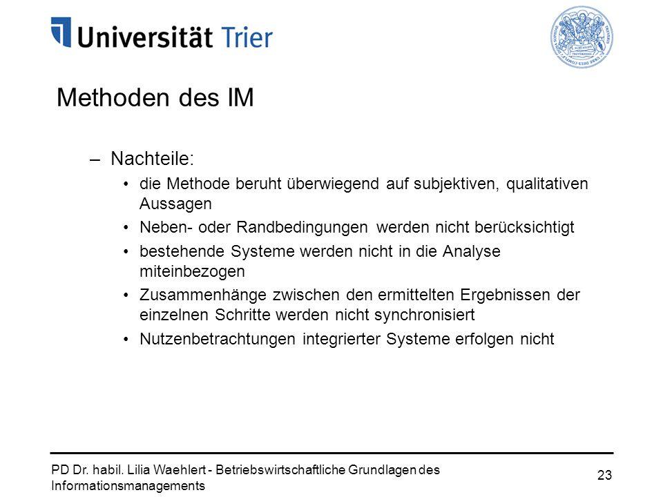 PD Dr. habil. Lilia Waehlert - Betriebswirtschaftliche Grundlagen des Informationsmanagements 23 –Nachteile: die Methode beruht überwiegend auf subjek