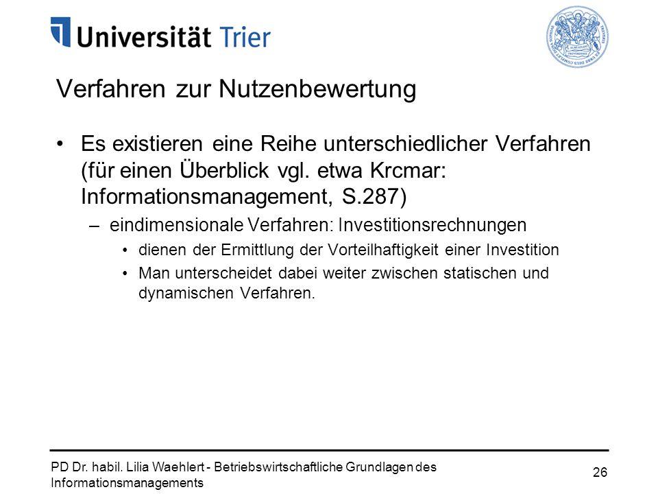 PD Dr. habil. Lilia Waehlert - Betriebswirtschaftliche Grundlagen des Informationsmanagements 26 Verfahren zur Nutzenbewertung Es existieren eine Reih