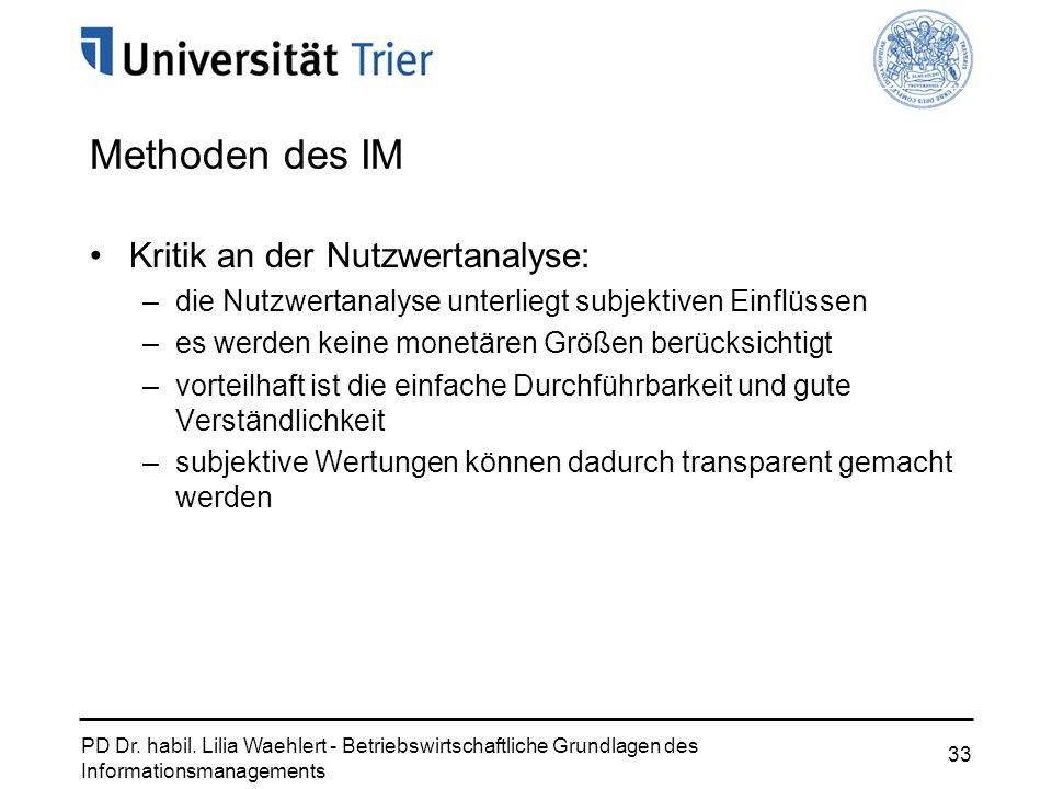 PD Dr. habil. Lilia Waehlert - Betriebswirtschaftliche Grundlagen des Informationsmanagements 33 Kritik an der Nutzwertanalyse: –die Nutzwertanalyse u