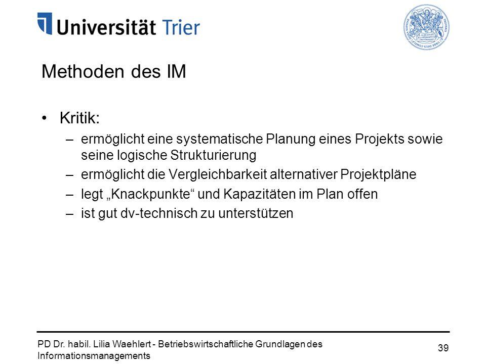 PD Dr. habil. Lilia Waehlert - Betriebswirtschaftliche Grundlagen des Informationsmanagements 39 Kritik: –ermöglicht eine systematische Planung eines