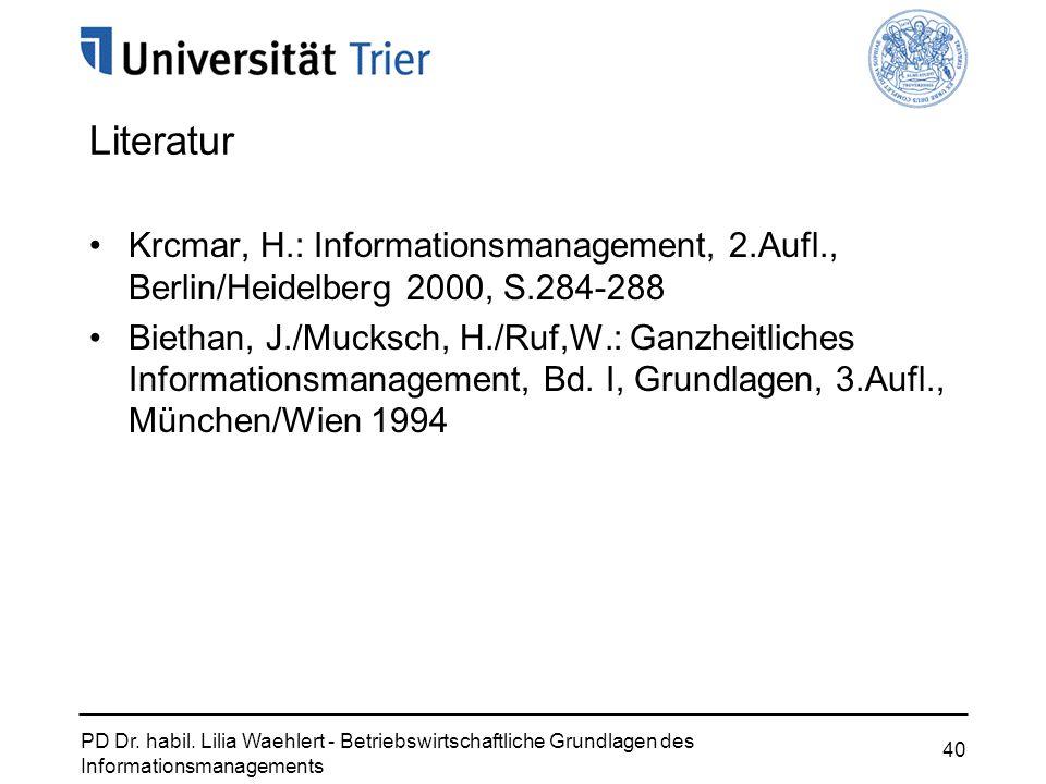 PD Dr. habil. Lilia Waehlert - Betriebswirtschaftliche Grundlagen des Informationsmanagements 40 Literatur Krcmar, H.: Informationsmanagement, 2.Aufl.