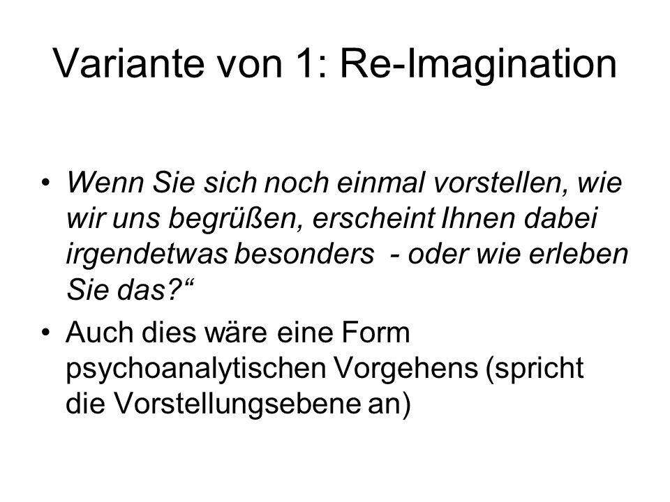Variante von 1: Re-Imagination Wenn Sie sich noch einmal vorstellen, wie wir uns begrüßen, erscheint Ihnen dabei irgendetwas besonders - oder wie erle