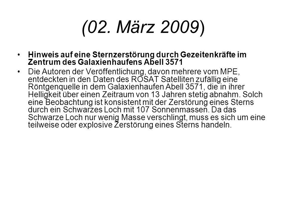(02. März 2009) Hinweis auf eine Sternzerstörung durch Gezeitenkräfte im Zentrum des Galaxienhaufens Abell 3571 Die Autoren der Veröffentlichung, davo