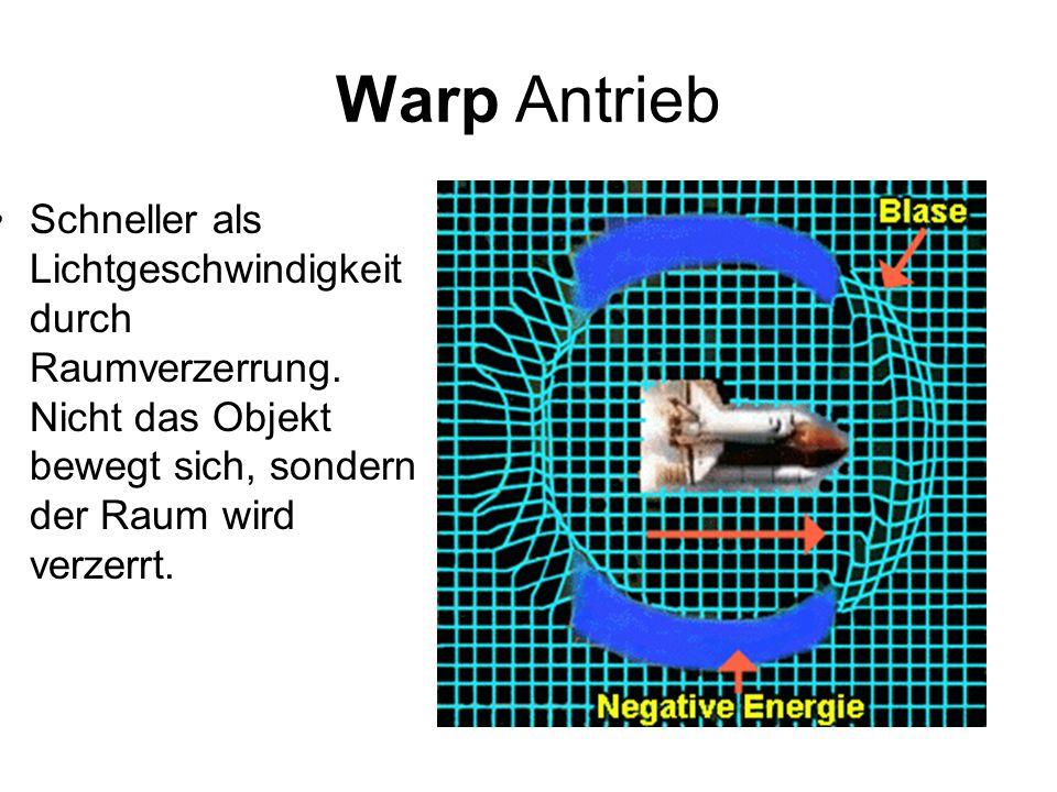 Warp Antrieb Schneller als Lichtgeschwindigkeit durch Raumverzerrung. Nicht das Objekt bewegt sich, sondern der Raum wird verzerrt.