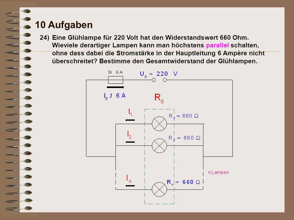 24)Eine Glühlampe für 220 Volt hat den Widerstandswert 660 Ohm. Wieviele derartiger Lampen kann man höchstens parallel schalten, ohne dass dabei die S