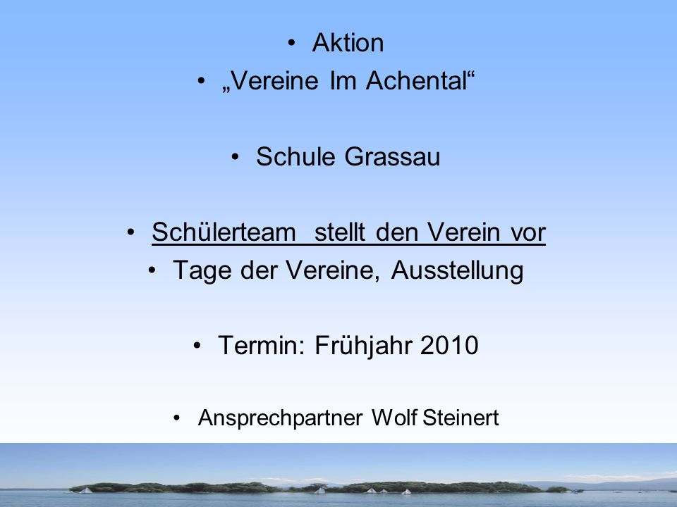 Aktion Vereine Im Achental Schule Grassau Schülerteam stellt den Verein vor Tage der Vereine, Ausstellung Termin: Frühjahr 2010 Ansprechpartner Wolf S