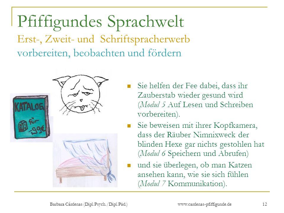 Barbara Cárdenas (Dipl.Psych./Dipl.Päd.) www.cardenas-pfiffigunde.de 12 Pfiffigundes Sprachwelt Erst-, Zweit- und Schriftspracherwerb vorbereiten, beo