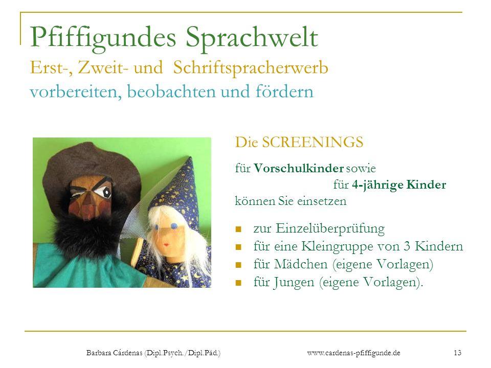 Barbara Cárdenas (Dipl.Psych./Dipl.Päd.) www.cardenas-pfiffigunde.de 13 Pfiffigundes Sprachwelt Erst-, Zweit- und Schriftspracherwerb vorbereiten, beo