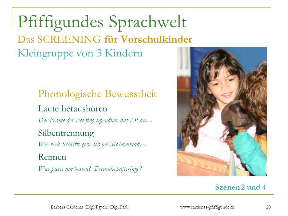 Barbara Cárdenas (Dipl.Psych./Dipl.Päd.) www.cardenas-pfiffigunde.de 20 Pfiffigundes Sprachwelt Das SCREENING für Vorschulkinder Kleingruppe von 3 Kin