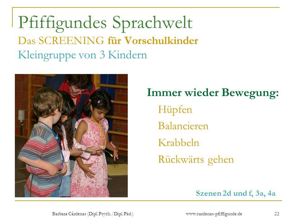 Barbara Cárdenas (Dipl.Psych./Dipl.Päd.) www.cardenas-pfiffigunde.de 22 Pfiffigundes Sprachwelt Das SCREENING für Vorschulkinder Kleingruppe von 3 Kin