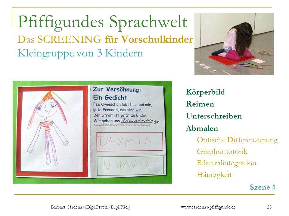 Barbara Cárdenas (Dipl.Psych./Dipl.Päd.) www.cardenas-pfiffigunde.de 23 Pfiffigundes Sprachwelt Das SCREENING für Vorschulkinder Kleingruppe von 3 Kin