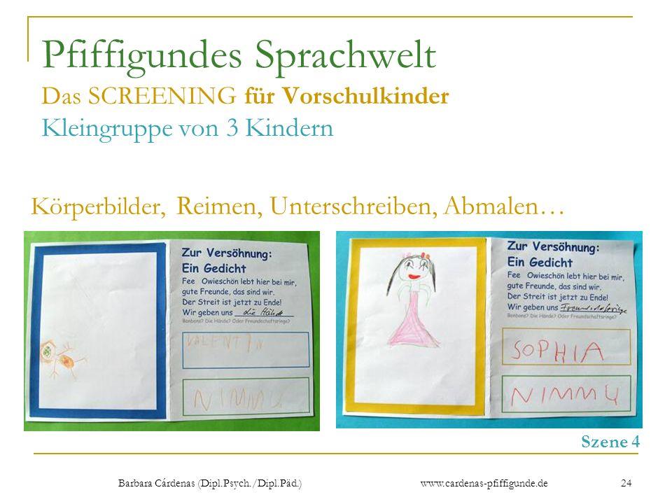 Barbara Cárdenas (Dipl.Psych./Dipl.Päd.) www.cardenas-pfiffigunde.de 24 Pfiffigundes Sprachwelt Das SCREENING für Vorschulkinder Kleingruppe von 3 Kin