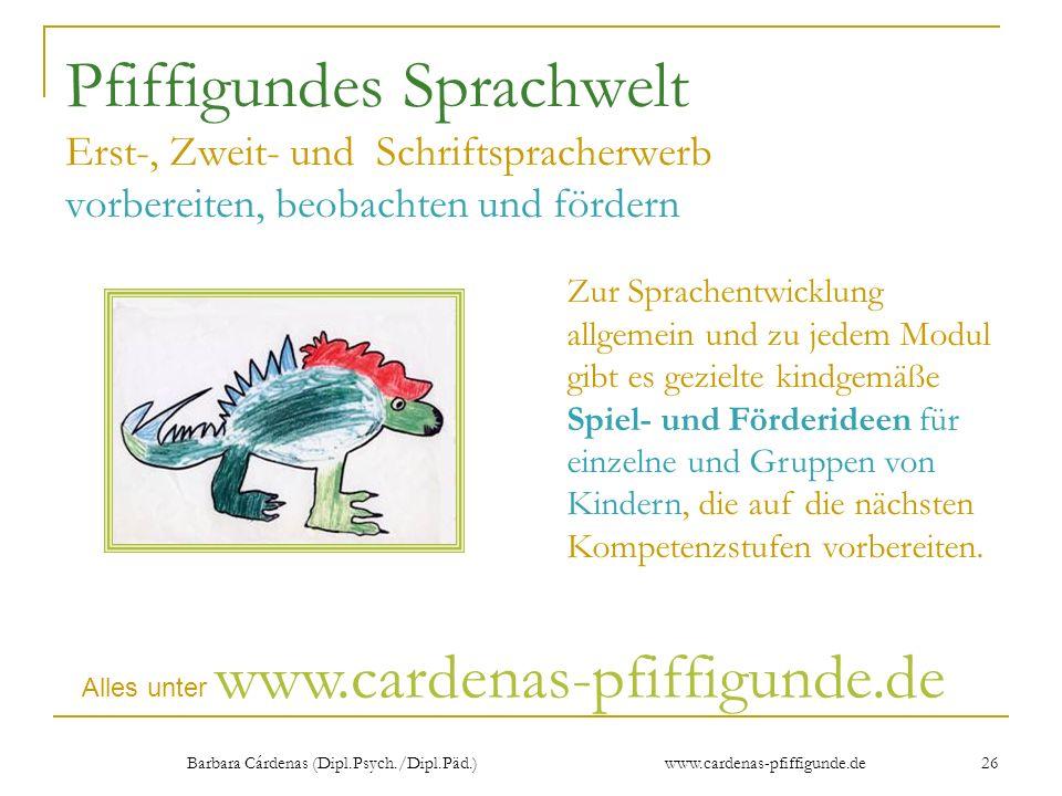Barbara Cárdenas (Dipl.Psych./Dipl.Päd.) www.cardenas-pfiffigunde.de 26 Pfiffigundes Sprachwelt Erst-, Zweit- und Schriftspracherwerb vorbereiten, beo