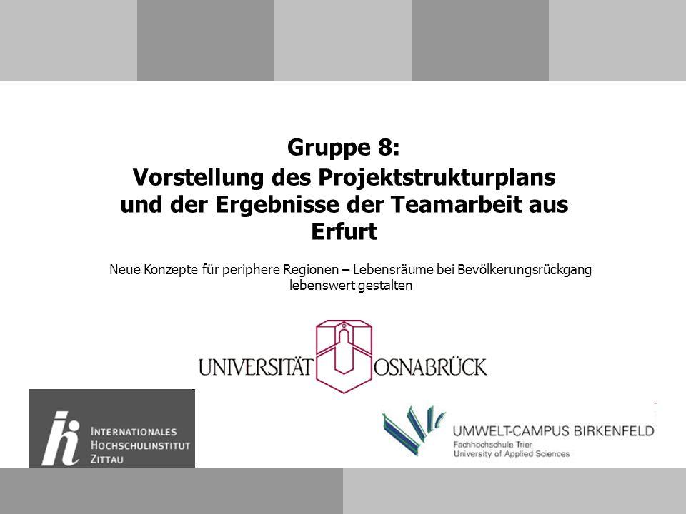 Gruppe 8: Vorstellung des Projektstrukturplans und der Ergebnisse der Teamarbeit aus Erfurt Neue Konzepte für periphere Regionen – Lebensräume bei Bev