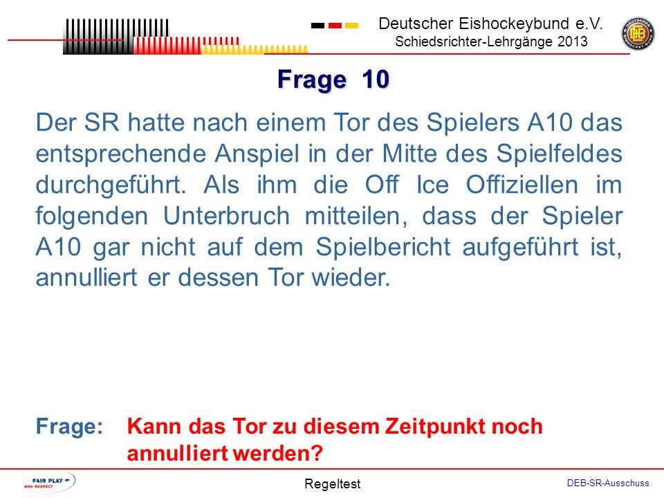 Frage 9 Deutscher Eishockeybund e.V. Schiedsrichter-Lehrgänge 2013 Regeltest DEB-SR-Ausschuss Der angreifende Spieler A5 kann den Puck mit seinem Stoc