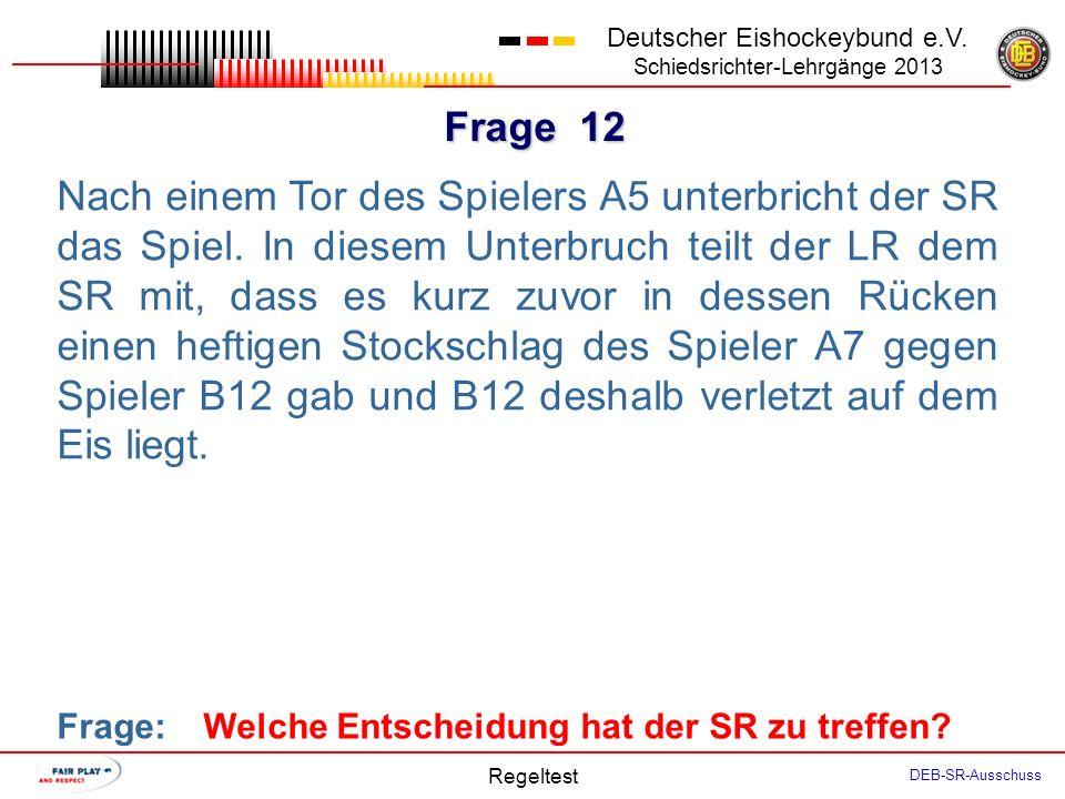 Frage 11 Deutscher Eishockeybund e.V. Schiedsrichter-Lehrgänge 2013 Regeltest DEB-SR-Ausschuss Prüfe, ob Strafen zusammenfallen. Nenne diejenigen Stra