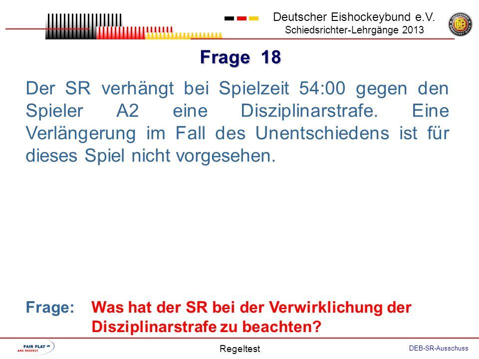 Frage 17 Deutscher Eishockeybund e.V. Schiedsrichter-Lehrgänge 2013 Regeltest DEB-SR-Ausschuss Spieler A10 sitzt seit Spielzeit 15:00 eine Disziplinar