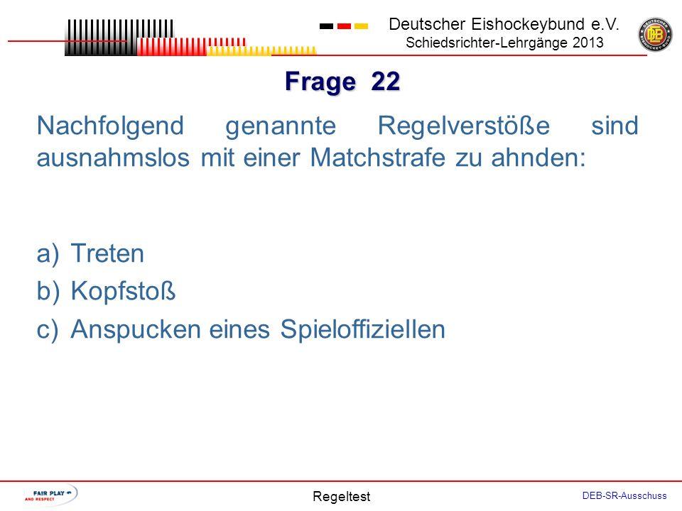 Frage 21 Deutscher Eishockeybund e.V. Schiedsrichter-Lehrgänge 2013 Regeltest DEB-SR-Ausschuss Führen nachfolgend genannte Fouls zu Verletzungen, sieh