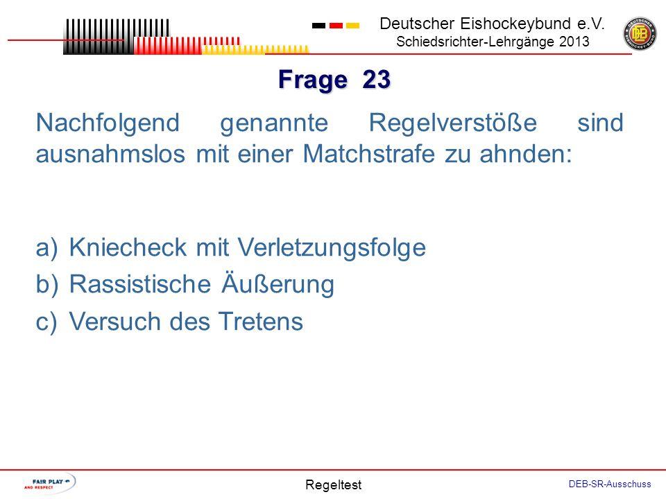 Frage 22 Deutscher Eishockeybund e.V. Schiedsrichter-Lehrgänge 2013 Regeltest DEB-SR-Ausschuss Nachfolgend genannte Regelverstöße sind ausnahmslos mit
