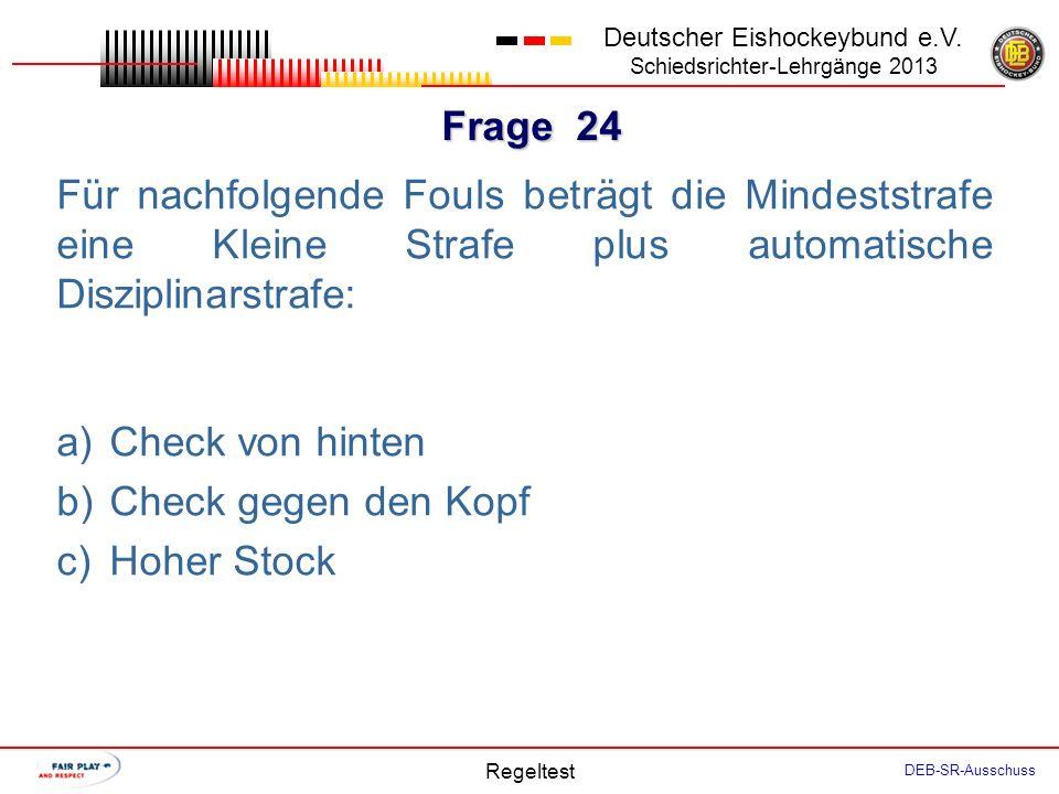 Frage 23 Deutscher Eishockeybund e.V. Schiedsrichter-Lehrgänge 2013 Regeltest DEB-SR-Ausschuss Nachfolgend genannte Regelverstöße sind ausnahmslos mit